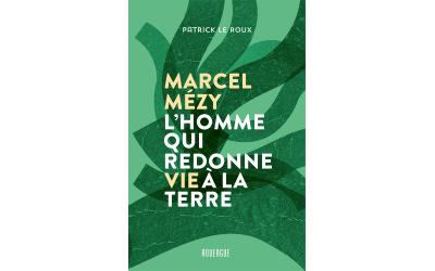 Marcel Mézy, L'homme qui redonne vie à la terre par Patrick Le Roux